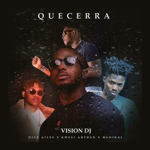 Vision DJ - Que Cera (feat. Kwesi Arthur, Medikal & Dice Ailes)