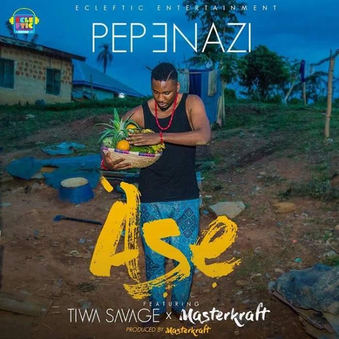 Pepenazi - Ase (feat. Tiwa Savage & Masterkraft)