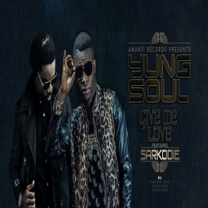 Yung Soul - Give Me Love (feat. Sarkodie)
