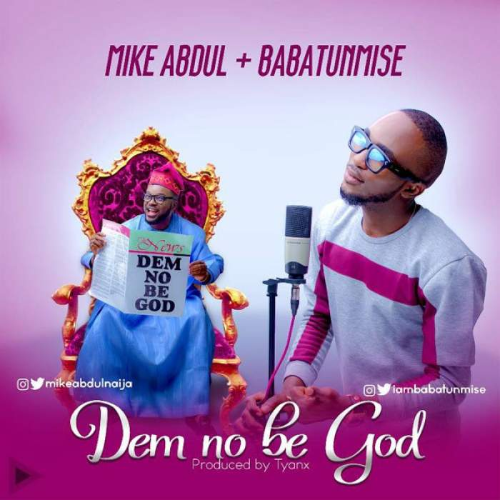 Mike Abdul - Dem No Be God (feat. Babatunmise)