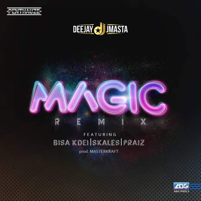 DJ J Masta - Magic (Remix) (feat. Bisa Kdei, Skales & Praiz)