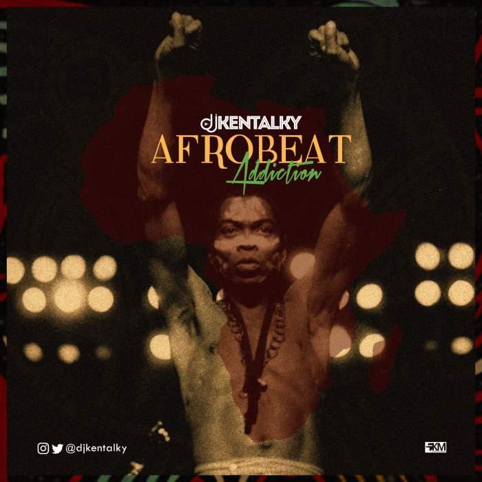 DJ Kentalky - Afrobeat Addiction Mix