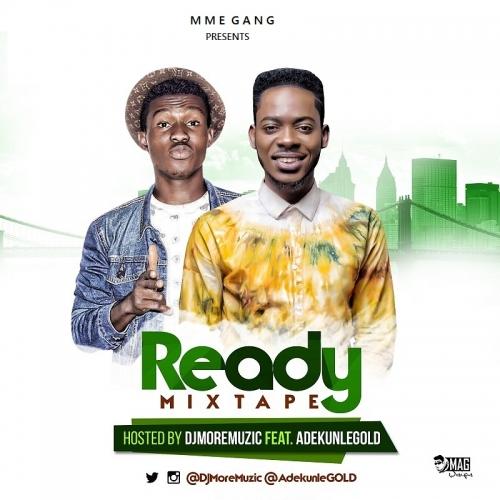 Download Dj Mix 2016 MP3: DJ MoreMuzic - Ready Mix (ft. Adekunle Gold)