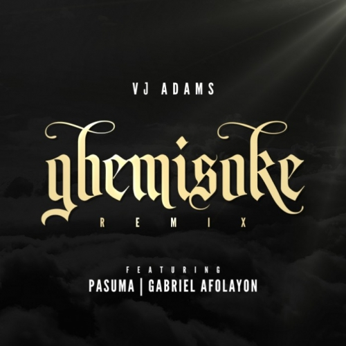 VJ Adams - Gbemisoke (Remix) (feat. Gabriel Afolayan & Pasuma)