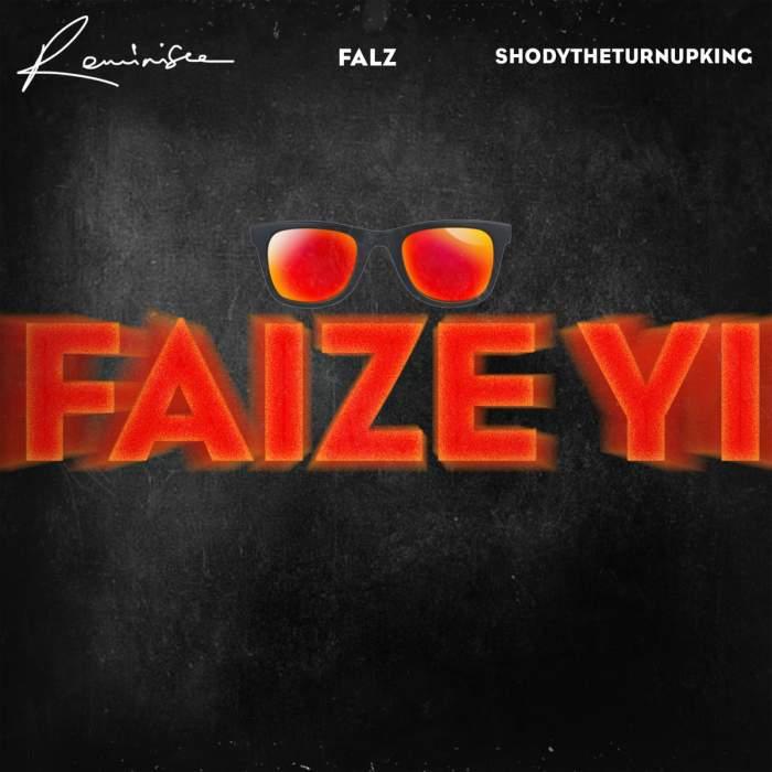 Reminisce - Faize Yi (feat. Falz & ShodyTheTurnUpKing)