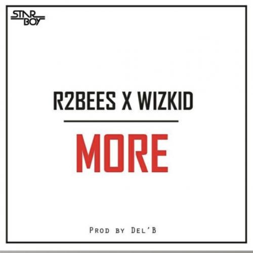Wizkid & R2Bees - More