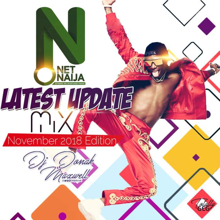 NetNaija & DJ Donak - Latest Update Mix (November 2018 Edition)