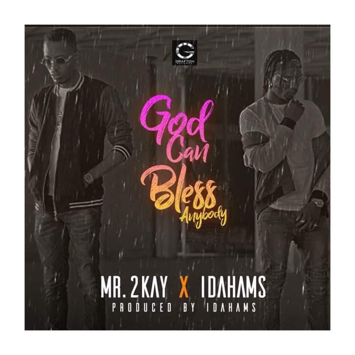 Mr 2Kay - God Can Bless Anybody (feat. Idahams)