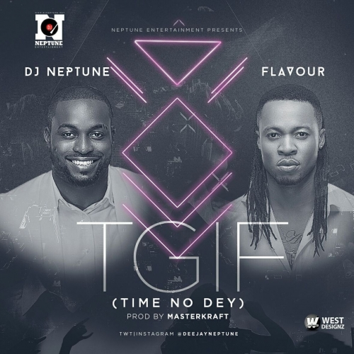 DJ Neptune - #TGIF (Time No Dey) (feat. Flavour)