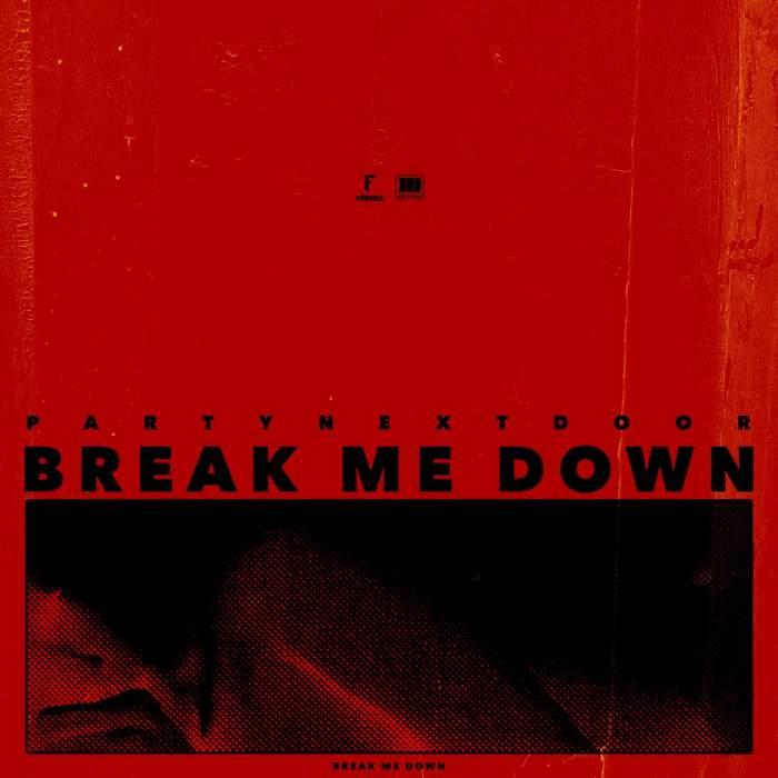 PARTYNEXTDOOR - Break Me Down