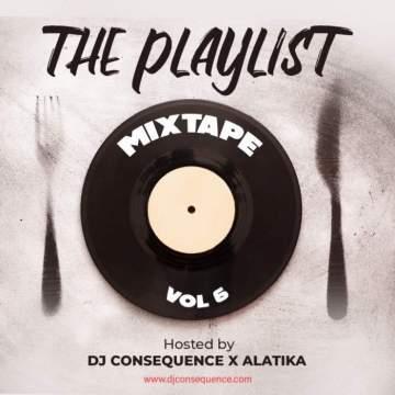 DJ Mix: DJ Consequence & Alatika - The Playlist Mixtape (Vol. 6)