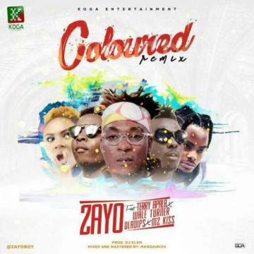 Music: Zayo - Coloured (Remix) (feat. Wale Turner, Terry Apala, OlaDips & Mz Kiss) [Prod. by DJ Klem]