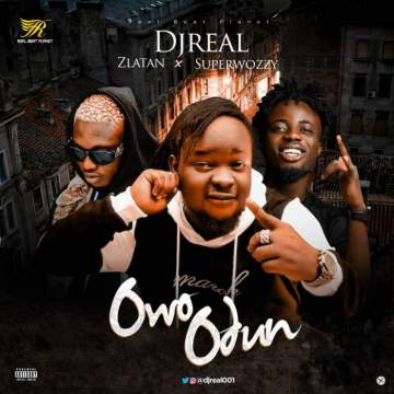 Music: DJ Real - Owo Odun (feat. Zlatan & Superwozzy)