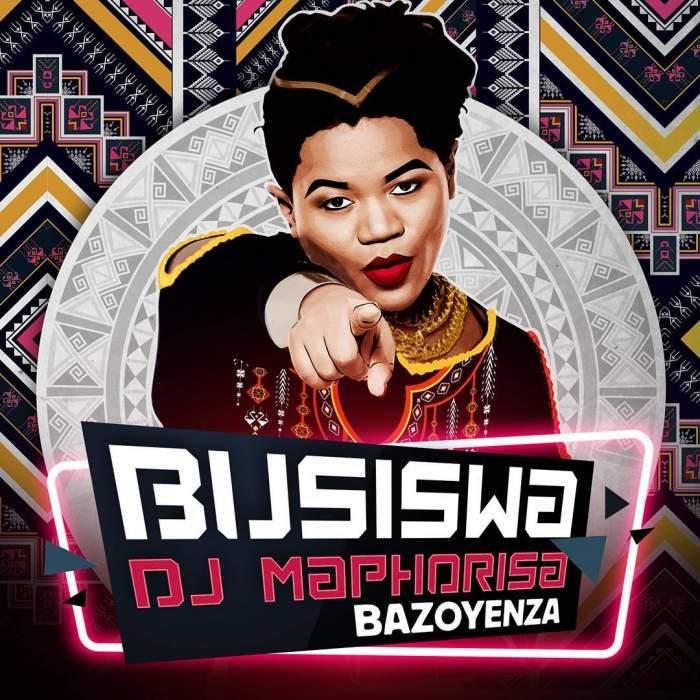 Busiswa - Bazoyenza (feat. DJ Maphorisa)