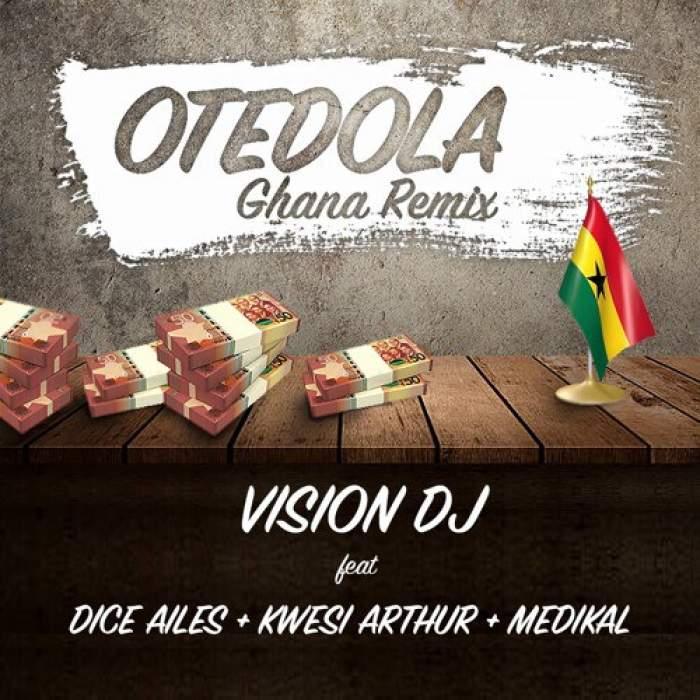 DJ Vision - Otedola (Ghana Remix) (feat. Dice Ailes, Kwesi Arthur & Medikal)
