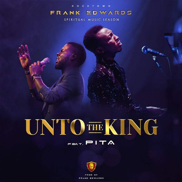 Frank Edwards - Unto The King (feat. Pita)