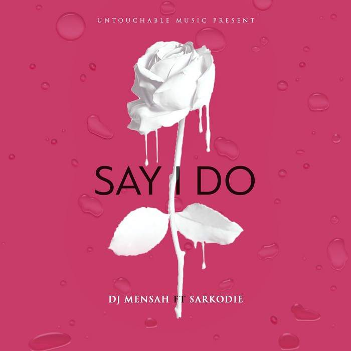 DJ Mensah - Say I Do (feat. Sarkodie)