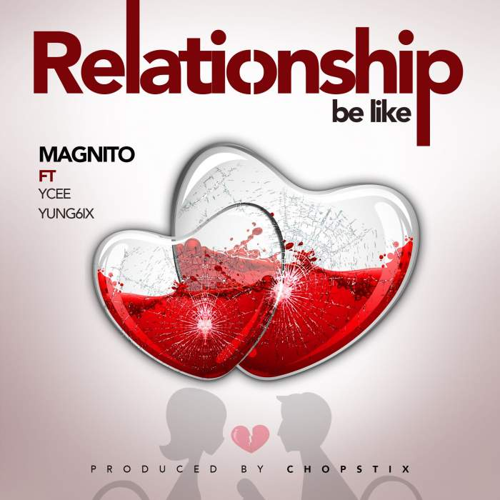 Magnito - Relationship Be Like (feat. YCee & Yung6ix)