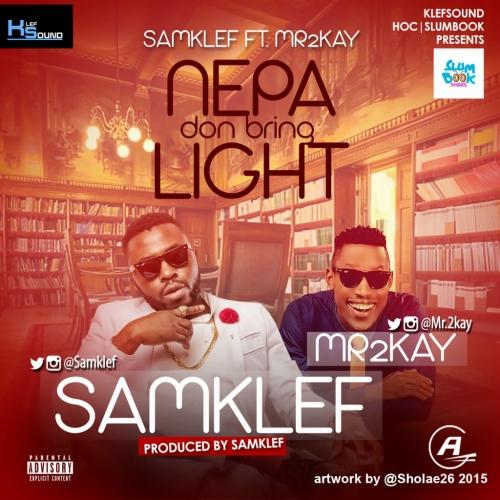 Samklef - NEPA Don Bring Light (ft. Mr 2Kay)