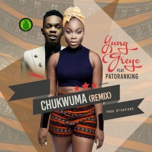 Yung GreyC - Chukwuma (Remix) (feat. Patoranking)