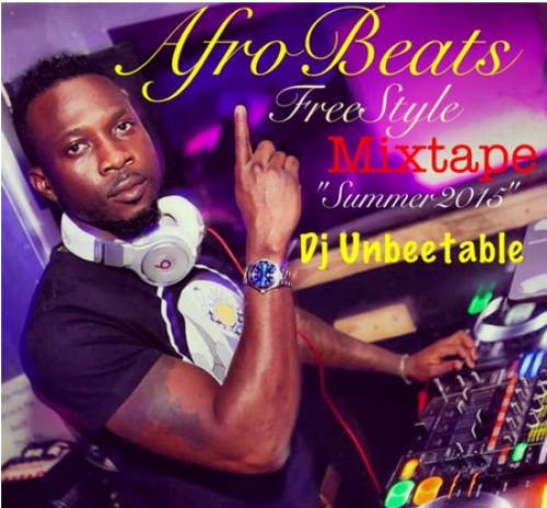 DJ Unbeetable - AfroBeats Freestyle Summer Mix 2015