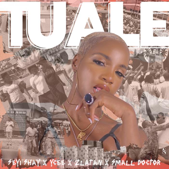 Seyi Shay - Tuale (feat. YCee, Zlatan & Small Doctor)