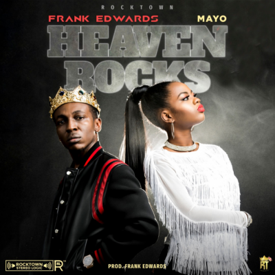 Gospel Music: Frank Edwards - Heaven Rocks (feat. Mayo) [Prod. by Frank Edwards]