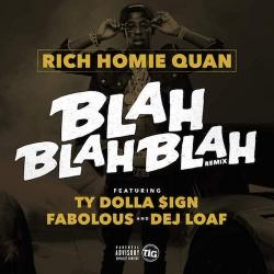 Rich Homie Quan - Blah Blah Blah (Remix) (feat. Ty Dolla $ign, Fabolous & Dej Loaf)