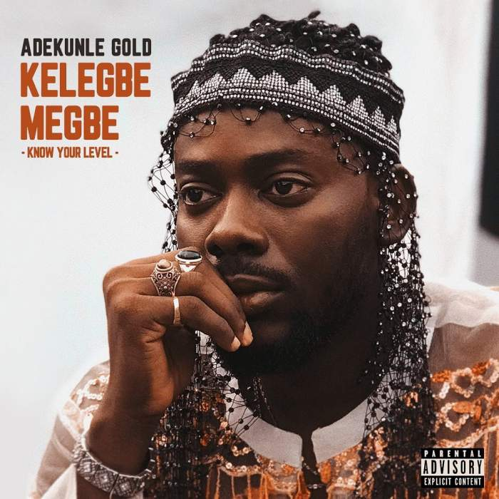 Adekunle Gold - Kelegbe Megbe (Know Your Level)