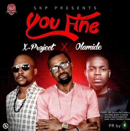 Music: X-Project - You Fine (ft. Olamide) [Prod. by GospelOnDeBeatz]