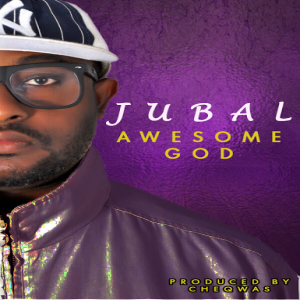 Jubal - Awesome God