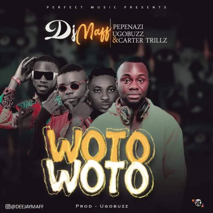 DJ Maff - Woto Woto (feat. Pepenazi, Carter Trillz & UgoBuzz)