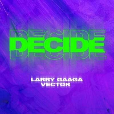 Music: Larry Gaaga - Decide (feat. Vector)