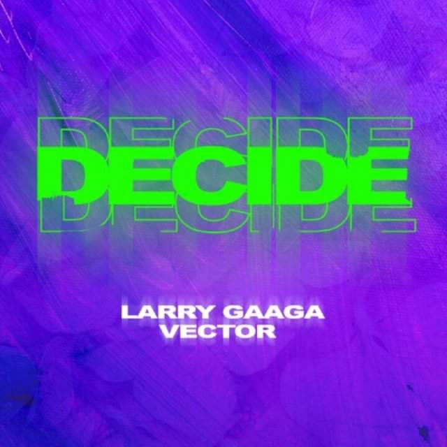 Larry Gaaga - Decide (feat. Vector)
