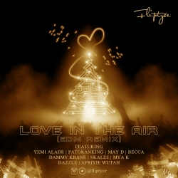 Fliptyce - Love In The Air (EDM Remix) (ft. Yemi Alade, Patoranking, Skales, May D, Becca, Dammy Krane, Dazzle, Mya K & Afriyie Wutah)