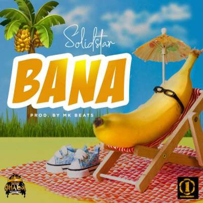 Music: Solidstar - Bana [Prod. by MK Beats]