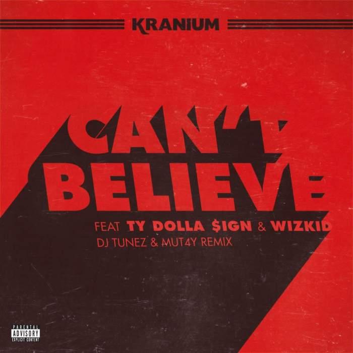 Kranium - Can't Believe (Remix) (feat. Wizkid & Ty Dolla Sign)