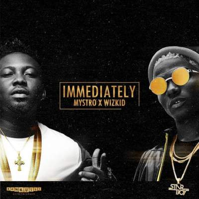 Music: Mystro & Wizkid - Immediately [Prod. by Mystro]