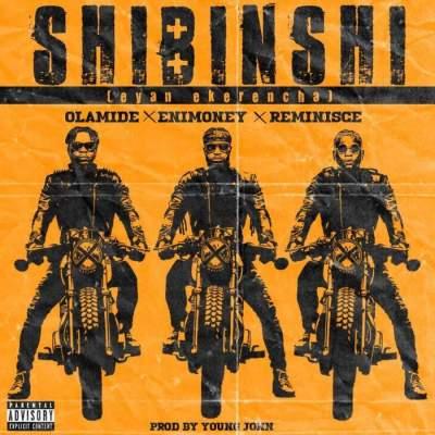 Music: DJ Enimoney - Shibinshi (feat. Olamide & Reminisce)