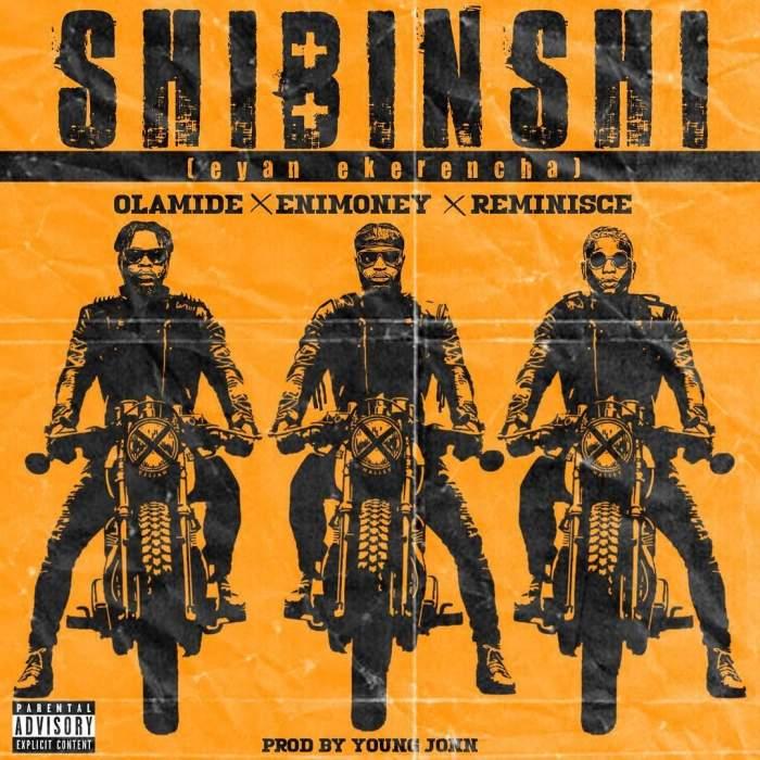 DJ Enimoney - Shibinshi (feat. Olamide & Reminisce)