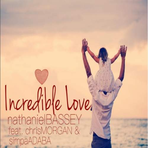 Nathaniel Bassey - Incredible Love (feat. Chris Morgan & Simpa Adaba)