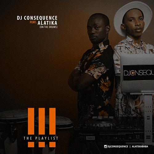 DJ Consequence - The Playlist Mix (Vol. 3) (ft. Alatika)