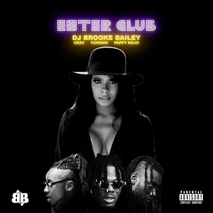 DJ Brooke Bailey - Enter Club (feat. CKay, Yung6ix & Pappy Kojo)