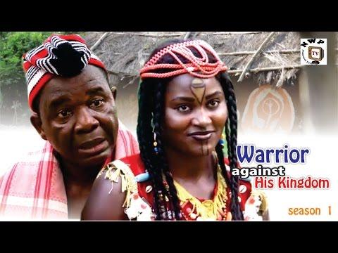 Warrior Against His Kingdom [Starr. Chiwetalu Agu, Nkechi Nweje, Chizzy Alichi, Ben Nwandu]