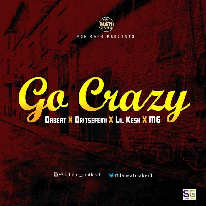Dabeat - Go Crazy (feat. Oritse Femi, Lil Kesh & M6)