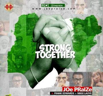 Gospel Music: Joe Praize - Strong Together (feat. Nikki Laoye & Frank Edwards)
