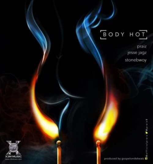 Praiz - Body Hot (feat. Jesse Jagz & Stonebwoy)