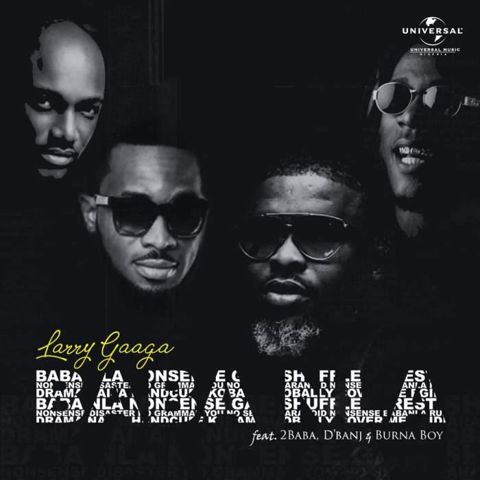 Larry Gaaga - Baba Nla (feat. 2Baba, D'banj & Burna Boy)