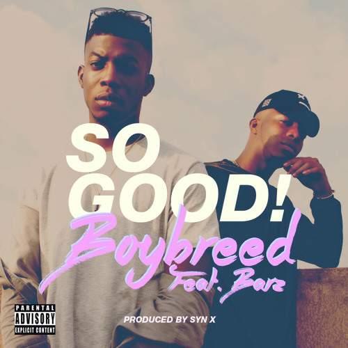 BoyBreed - So Good (feat. Barz)
