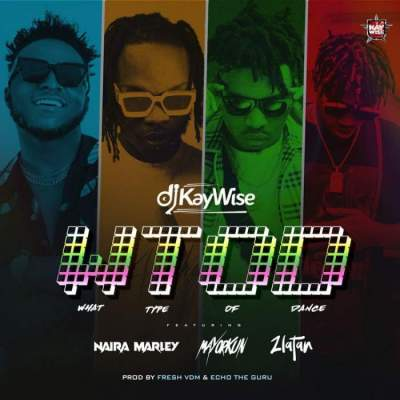 Music: DJ Kaywise - What Type Of Dance (feat. Mayorkun, Naira Marley & Zlatan)